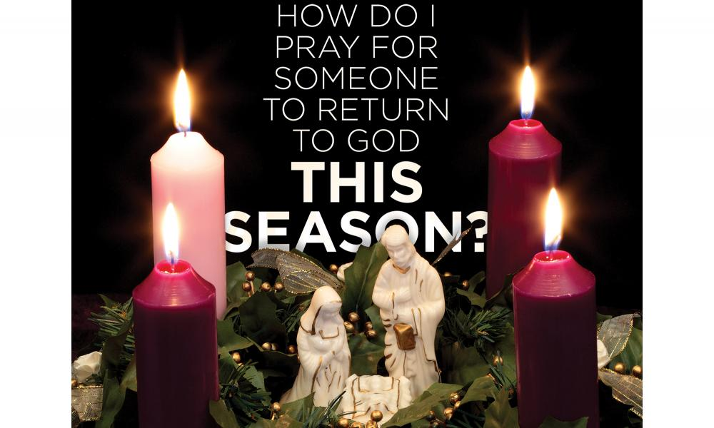 How do I pray for someone to come back to God this Advent?