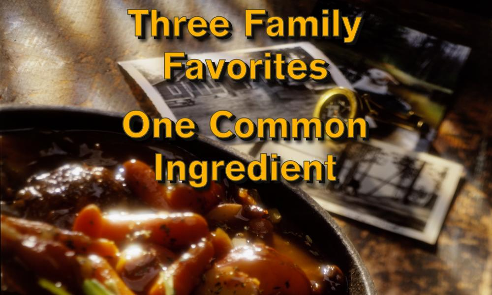 Three family favorites – one common ingredient – Tradition